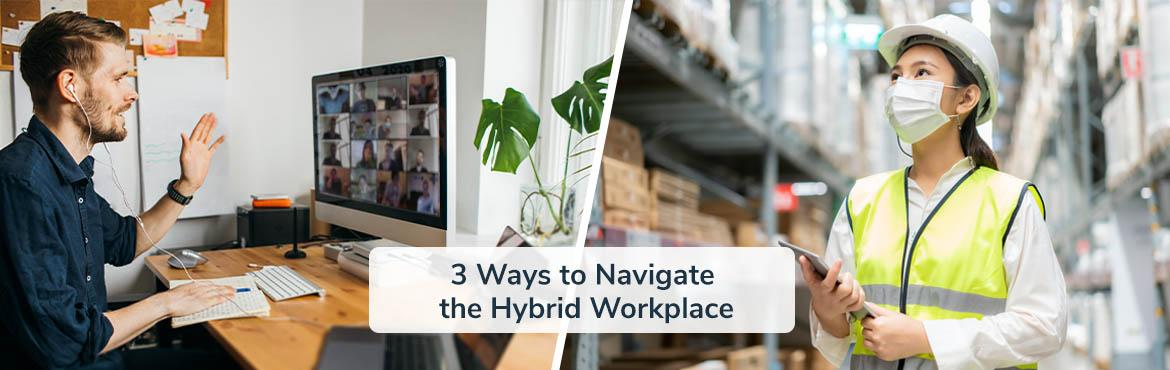 3 ways to navigate the hybrid workplace